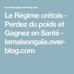 Le Régime crétois - Perdez du poids et Gagnez en Santé - lamaisongaïa.over-blog.com