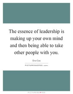 The essence of leadership is making up your own mind and then being able to take other people with you. Picture Quotes.