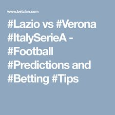 Lazio vs Verona - Football Predictions and Betting Tips Football Predictions, Verona, Tips, Counseling