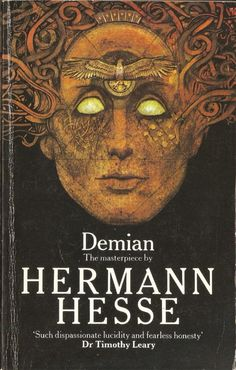 Demian (first published 1919)  Hermann Hesse    The novel refers to the idea of Gnosticism, particularly the god Abraxas, showing the influence of Carl Jung's psychology. According to Hesse, the novel is a story of Jungian individuation, the process of opening up to one's unconsciousness