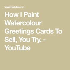 How I Paint Watercolour Greetings Cards To Sell, You Try. - YouTube