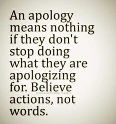 Apologies don't mean anything unless you mean it