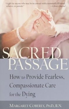 Sacred Passage: How to Provide Fearless, Compassionate Care for the Dying --  A must-read for hospice nurses and other caregivers. Seriously one of the most rewarding books I have ever taken the time to read (as a nurse).