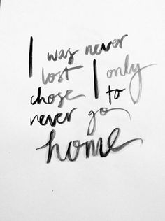 I was never lost I only chose to never go home // Monday - Matt Corby lyrics. black watercolour ink typography.
