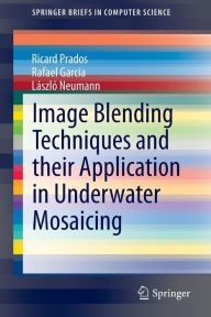 Image blending techniques and their application in      underwater mosaicing / Ricard Prados, Rafael Garcia, László      Neumann.-- Cham ... [etc] : Springer, 2014