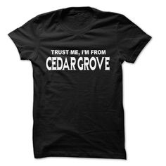 (New Tshirt Produce) Trust Me I Am From Cedar Grove 999 Cool From Cedar Grove City Shirt [Tshirt design] Hoodies Tee Shirts