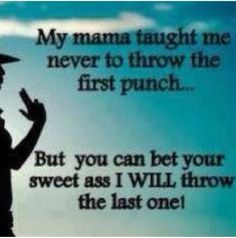 Mama's always have the last one! Mama's always have the last one! Mama's always have the last one! Great Quotes, Quotes To Live By, Funny Quotes, Inspirational Quotes, Redneck Quotes, Awesome Quotes, Bitch Quotes, Random Quotes, Motivational