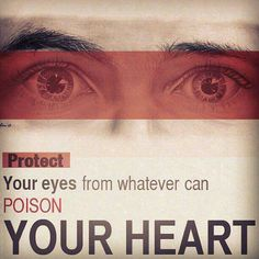 Protect your eyes from whatever can poison your heart. Islam.