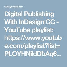 Digital Publishing With InDesign CC - YouTube playlist: https://www.youtube.com/playlist?list=PLOYHNildDbAq6Q6DNdlLeQJIsQXhsbhhe
