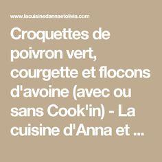 Croquettes de poivron vert, courgette et flocons d'avoine (avec ou sans Cook'in) - La cuisine d'Anna et Olivia