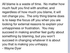 Wayne Dyer {Wisdom. One shall not blame anyone, but understand and see what is.}