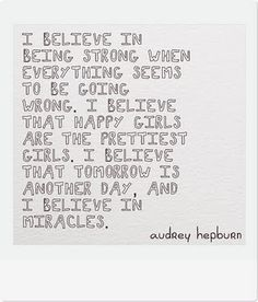 Audrey Hepburn. Probably already have this quote twelve times, but it's one of my favorites.