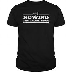 Rowing - The legal drug T-Shirt LIMITED TIME ONLY. ORDER NOW if you like, Item Not Sold Anywhere Else. Amazing for you or gift for your family members and your friends. Thank you! #rowing #shirts