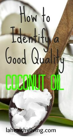 How to Identify a Good Quality Coconut Oil.  I buy Carrington Farms from Cosco which meets all of the criteria