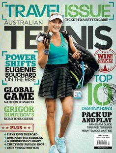 Australian Tennis Magazine - March 2014 Travel Issue: ticket to a better game. Tennis Magazine, Australian Tennis, Eugenie Bouchard, Tennis Workout, Workout Plan For Beginners, Racquet Sports, Sports Games, March 2014, Best Games
