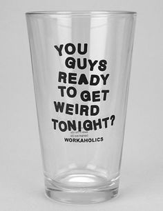 Workaholics Pint Glass