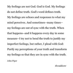 let Your truth drown out my selfish feelings, Lord. for my feelings are not truth. Your Word IS the truth. Bible Verses Quotes, Jesus Quotes, Faith Quotes, Scriptures, Trusting God Quotes, Cool Words, Wise Words, Adonai Elohim, I Look To You
