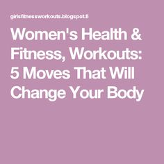 Women's Health & Fitness, Workouts: 5 Moves That Will Change Your Body