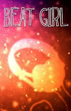 Beat Girl on #Wattpad Read the Chapters, Watch the Web Diaries! #beatgirl