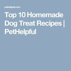 Top 10 Homemade Dog Treat Recipes | PetHelpful