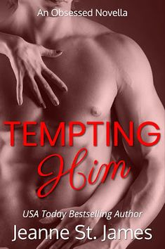 The Musings of Author Jeanne St. James: #Read a Dirty #Excerpt of TEMPTING HIM (An Obsesse...