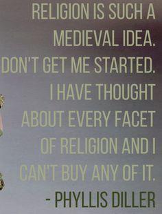 Phyllis Diller - http://dailyatheistquote.com/atheist-quotes/2015/01/01/phyllis-diller/