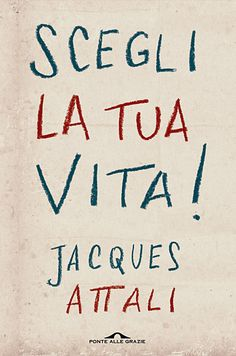 Jacques Attali | Publisher: Ponte alle Grazie | Art Direction: Camille Barrios/ushadesign | Lettering & Design: Anita Gazzani