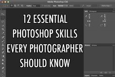 Many photographers spend more time in Photoshop than they do behind the camera. Here are 12 essential skills that every photographer should know.