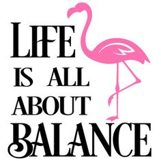 Silhouette Design Store: Life Is About Balance Flamingo Decor, Pink Flamingos, Flamingo Clip Art, Flamingo Tattoo, Silhouette Design, Positive Quotes, Positive Affirmations, Pretty In Pink, Favorite Quotes