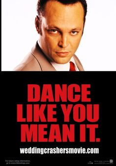 Wedding Crashers movie  rule: Dance like you mean it.