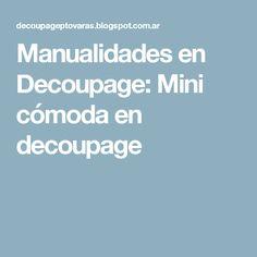 Manualidades en Decoupage: Mini cómoda en decoupage