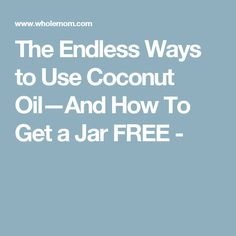 The Endless Ways to Use Coconut Oil—And How To Get a Jar FREE -