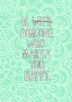 Because you need to be happy by yourself before you can find someone to compliment your happiness.