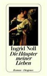 Die Häupter meiner Lieben - Ingrid Noll - Krimis, Thriller & Horror - Bücher Deutsch - Bücher - exlibris.ch ‐ online portofrei bestellen