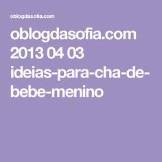 oblogdasofia.com 2013 04 03 ideias-para-cha-de-bebe-menino
