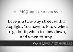 The Rule of a Relationship Relationship Rules, Relationships Love, Two Way Street, Stop Light, Dear Future Husband, Slow Down, Helping People, Love Quotes, Respect