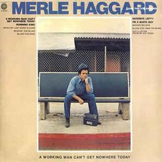 Merle Haggard And The Strangers - A Working Man Can't Get Nowhere Today: buy LP at Discogs