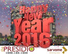 Sarvome wishes you all A VERY HAPPY NEW YEAR!   Let this New Year 2016 be better than 2015 in all ways!  Stay with us, we're not going to leave you without gifts this season! More new flat designs and EXCHANGE OFFERS for buyers. So what are you waiting for?   Book yourself a flat in 'The Presidio'. Start your new year with a new house!! Call: 1800-180-1888