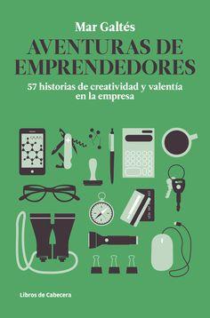 """""""Aventuras de Emprendedores"""", Mar Galtés. Un  libro de cabecera para todo emprendedor en el que aprender de éxitos y errores a través de 57 originales historias."""