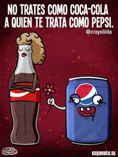 A mí me gusta la Pepsi en el momento, pero la Coca-cola siempre será única e inigualable.