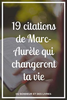 19 citations de Marc-Aurèle qui changeront ta vie Citation Parents, Miracle Morning, Happy Minds, Life Philosophy, Moral, Poem Quotes, Working Moms, Positive Affirmations, Inspire Me