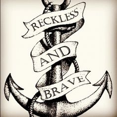 Reckless and brave - quote for tattoo - Tattoo Ideas Top Picks