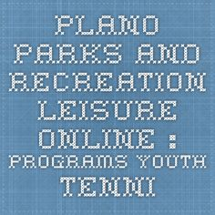 Plano Parks and Recreation Leisure OnLine : Programs Youth Tennis