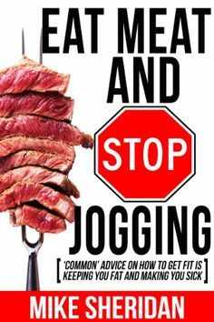 Eat Meat And Stop Jogging Common Advice On How To Get Fit Is Keeping You Fat And Making You Sick -- Be sure to check out this awesome product.