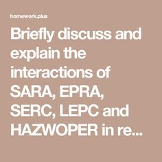 Briefly discuss and explain the interactions of SARA, EPRA, SERC, LEPC and HAZWOPER in regards to their main regulatory responsibilities