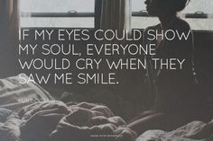 If my eyes could show my soul, everyone would cry when they saw me smile. - kurt cobain | Gene made this with Spoken.ly