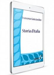 Francesco Guicciardini, Storia d'Italia - Collana Digital Classics - http://www.ledizioni.it/categoria-prodotto/scienze-umane-2/digital-classics/