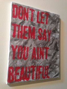 Eminem Lyrics Beautiful/Quote Acrylic Painting on by FierceFlawlessDesign, $30.00. Don't let them say you ain't beautiful!