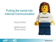 Putting the social into internal communication - slides by Rachel Miller @Rachel Miller
