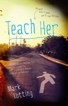 Teach Her by Mark Kotting, published by Legend Press 1st May 2014